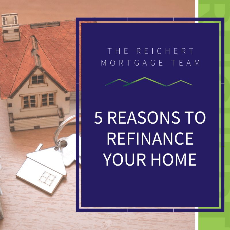 Reichert Mortgage blog image post with the title '5 reasons to refinance your home' and image of small house and keys