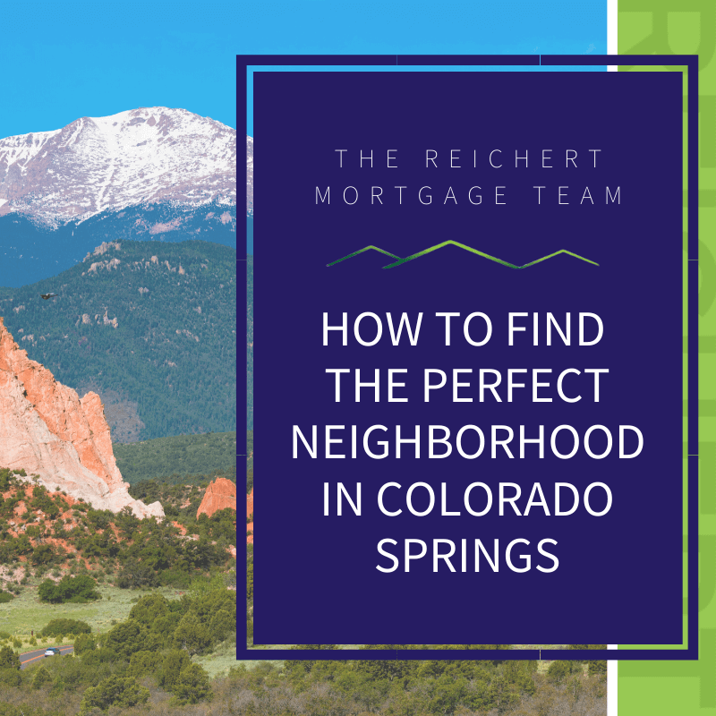 Reichert Mortgage Team blog image with title 'how to find the perfect neighborhood in Colorado Springs' and image of Pikes Peak and Garden of the Gods